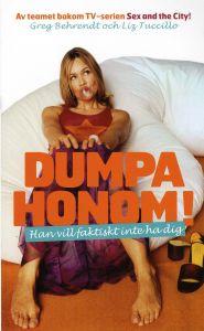 Dumpa honom! : han vill faktiskt inte ha dig av Greg Behrendt & Liz Tuccillo